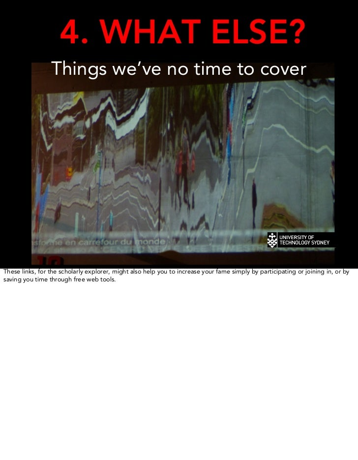 4. WHAT ELSE?                 Things we've no time to coverThese links, for the scholarly explorer, might also help you to...