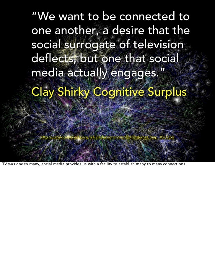 """""""We want to be connected to               one another, a desire that the               social surrogate of television     ..."""