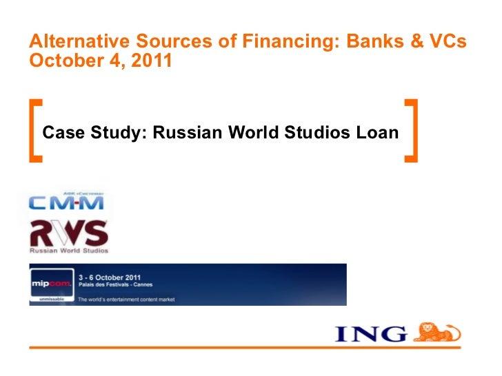 Alternative Sources of Financing: Banks & VCs October 4, 2011 Case Study: Russian World Studios Loan
