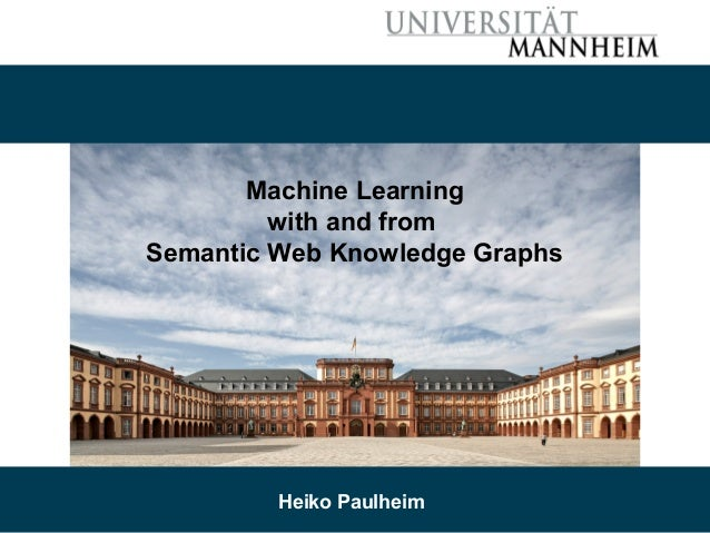 9/26/18 Heiko Paulheim 1 Machine Learning with and from Semantic Web Knowledge Graphs Heiko Paulheim