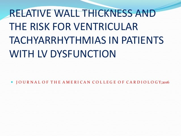 RELATIVE WALL THICKNESS AND THE RISK FOR VENTRICULAR TACHYARRHYTHMIAS IN PATIENTS WITH LV DYSFUNCTION  J O U R N A L O F ...