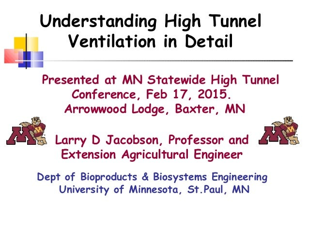 Presented at MN Statewide High Tunnel Conference, Feb 17, 2015. Arrowwood Lodge, Baxter, MN Larry D Jacobson, Professor an...