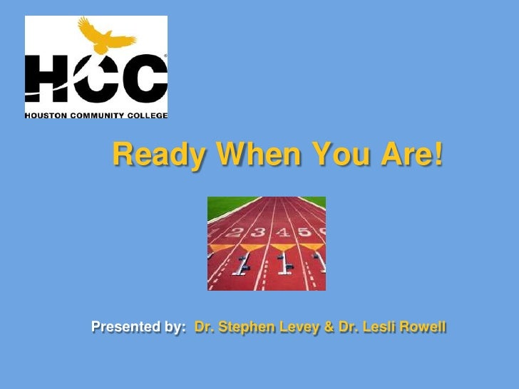 Ready When You Are!<br />Presented by:  Dr. Stephen Levey & Dr. Lesli Rowell<br />