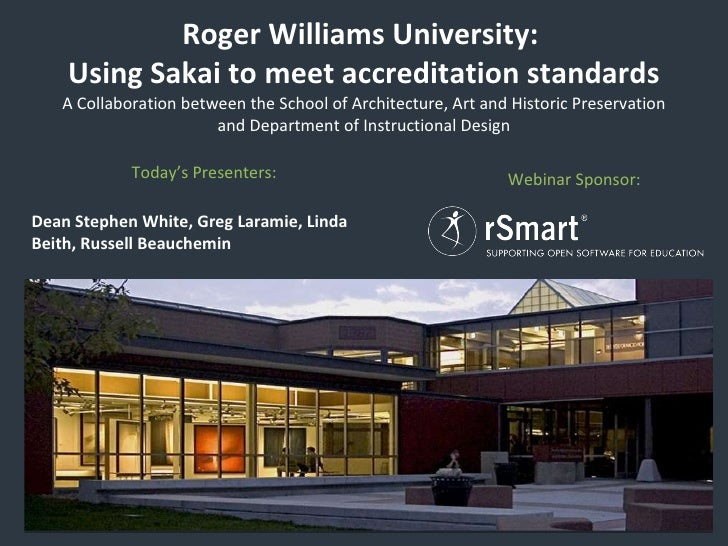 Roger Williams University:  Using Sakai to meet accreditation standards A Collaboration between the School of Architecture...