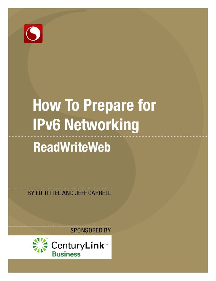 How To Prepare for IPv6 NetworkingBY ED TITTEL AND JEFF CARRELL              SPONSORED BY
