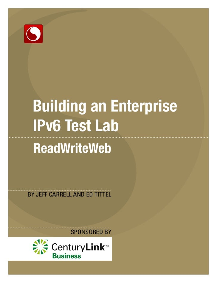 Building an Enterprise IPv6 Test LabBY JEFF CARRELL AND ED TITTEL              SPONSORED BY