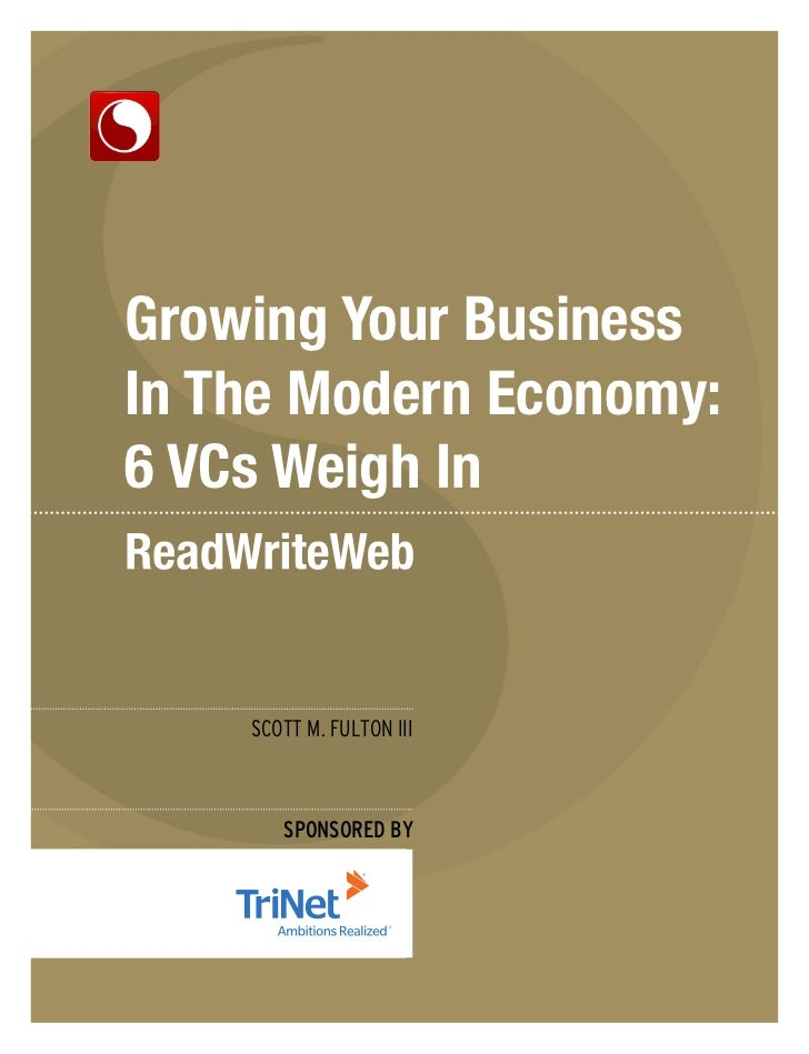 Growing Your BusinessIn The Modern Economy:6 VCs Weigh In    SCOTT M. FULTON III       SPONSORED BY