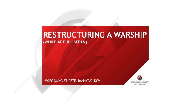 RESTRUCTURING A WARSHIP (WHILE AT FULL STEAM) WARGAMING ST. PETE, DANNY VOLKOV