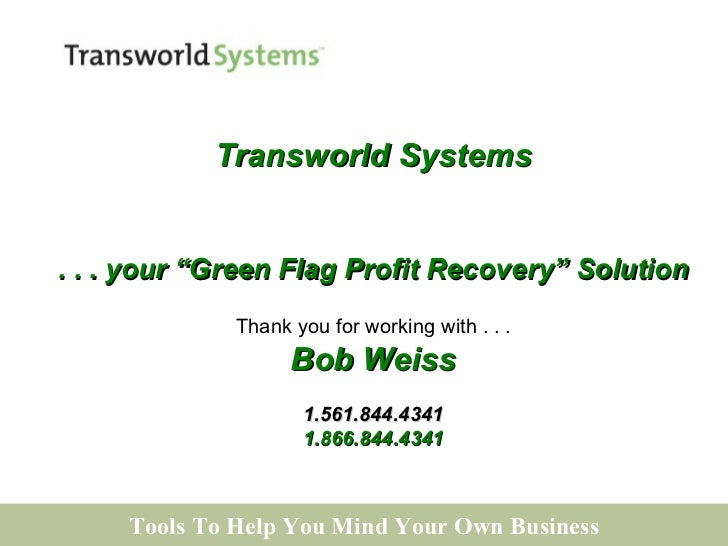 """Tools To Help You Mind Your Own Business Transworld Systems . . . your """"Green Flag Profit Recovery"""" Solution Thank you for..."""