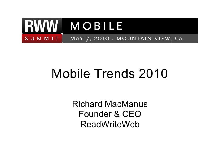 Mobile Trends 2010     Richard MacManus     Founder & CEO      ReadWriteWeb