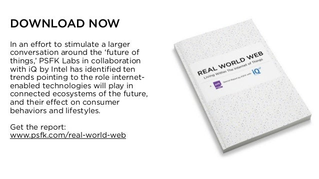DOWNLOAD NOW In an effort to stimulate a larger conversation around the 'future of things,' PSFK Labs in collaboration wit...
