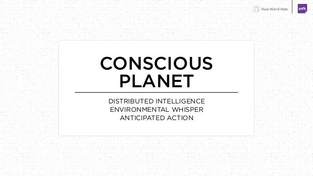Real World Web CONSCIOUS PLANET DISTRIBUTED INTELLIGENCE ENVIRONMENTAL WHISPER ANTICIPATED ACTION