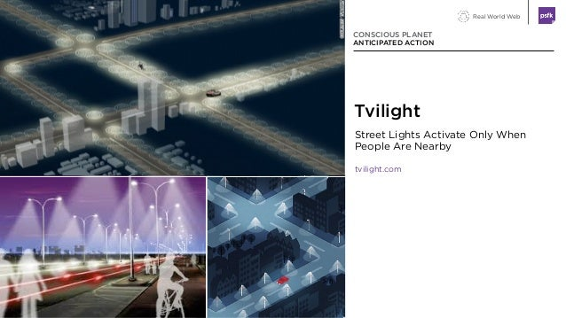 Real World Web Street Lights Activate Only When People Are Nearby tvilight.com CONSCIOUS PLANET ANTICIPATED ACTION Tvilight