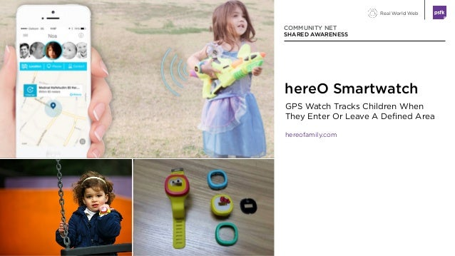Real World Web GPS Watch Tracks Children When They Enter Or Leave A Defined Area hereofamily.com COMMUNITY NET SHARED AWAR...