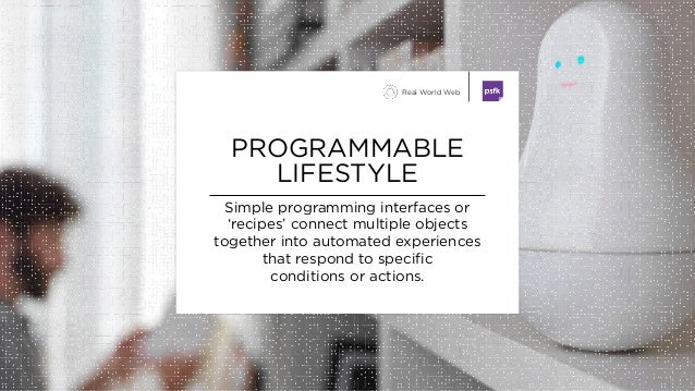 Simple programming interfaces or 'recipes' connect multiple objects together into automated experiences that respond to sp...