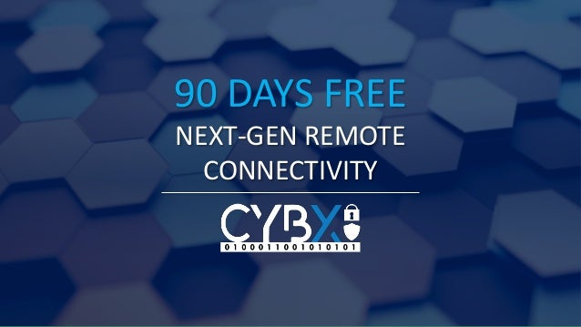 90 DAYS FREE NEXT-GEN REMOTE CONNECTIVITY