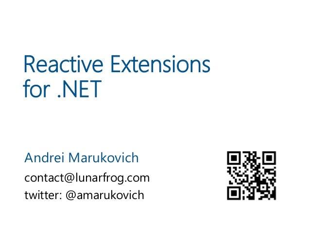 Reactive Extensions for .NET Andrei Marukovich contact@lunarfrog.com twitter: @amarukovich
