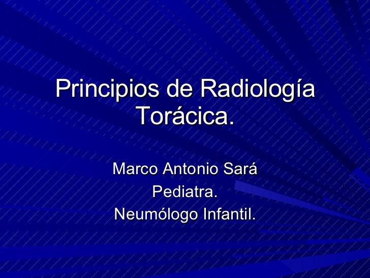 Principios de Radiología Torácica. Marco Antonio Sará Pediatra. Neumólogo Infantil.