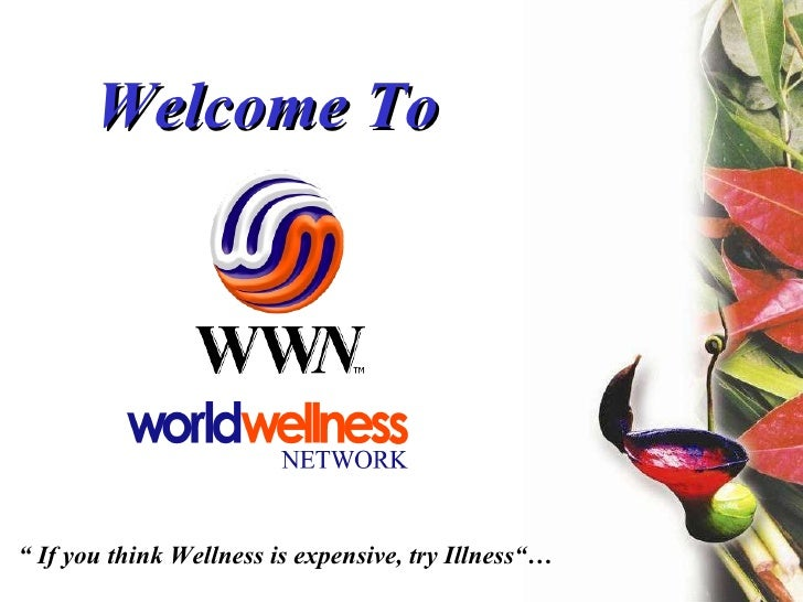 "Welcome To ""  If you think Wellness is expensive, try Illness""…"