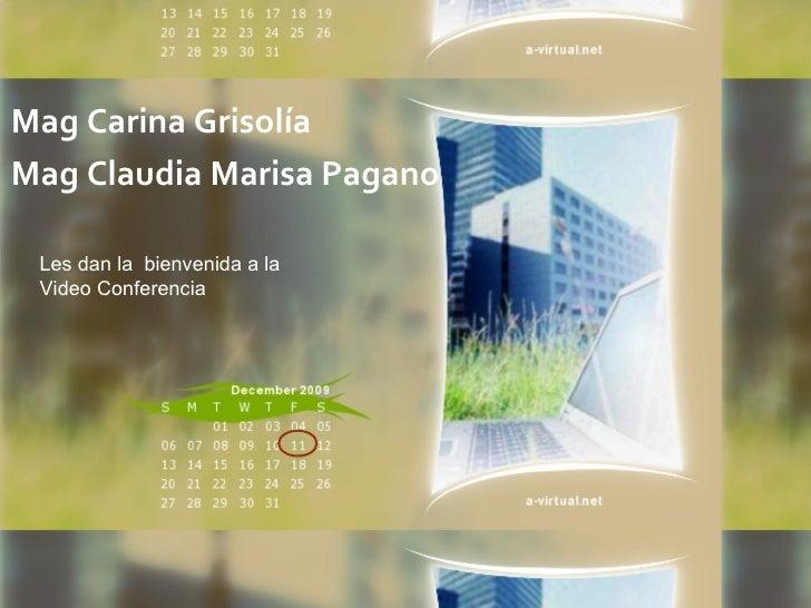 Mag Carina Grisolía Mag Claudia Marisa Pagano   Les dan la bienvenida a la  Video Conferencia