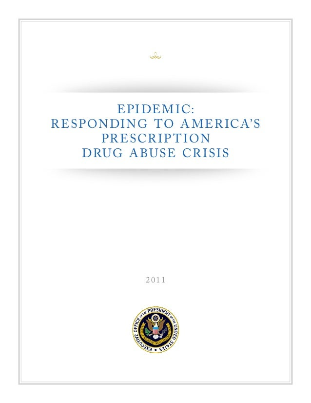 EPIDEMIC:  RESPONDING TO A MER ICA'S  PRESCR IP TION  DRUG ABUSE CR ISIS  2 011