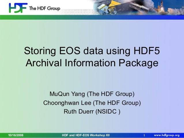 Storing EOS data using HDF5 Archival Information Package MuQun Yang (The HDF Group) Choonghwan Lee (The HDF Group) Ruth Du...