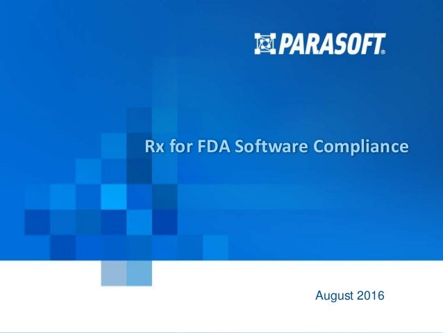 Parasoft Corporation © 2016 1 2016-08-27 Rx for FDA Software Compliance August 2016