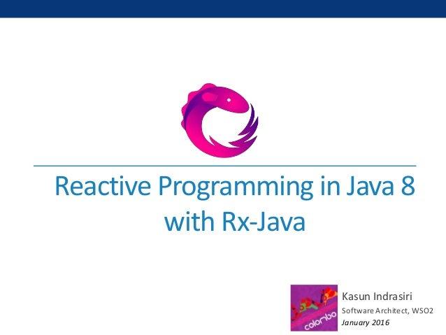Reactive Programming in Java 8 with Rx-Java Kasun Indrasiri Software Architect, WSO2 January 2016