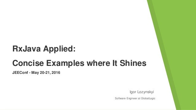 RxJava Applied: Concise Examples where It Shines Igor Lozynskyi JEEConf - May 20-21, 2016 Software Engineer at GlobalLogic