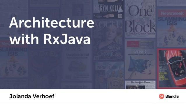 Architecture with RxJava Jolanda Verhoef