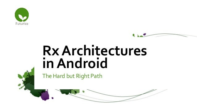 The Hard but Right Path Rx Architectures in Android
