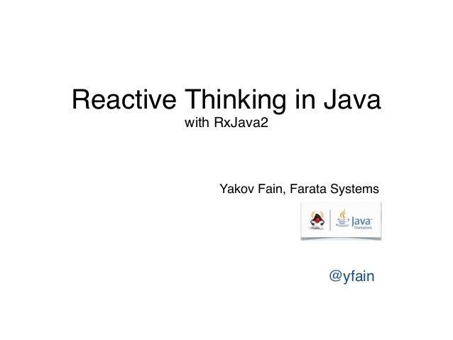 Reactive Thinking in Java with RxJava2 Yakov Fain, Farata Systems  @yfain