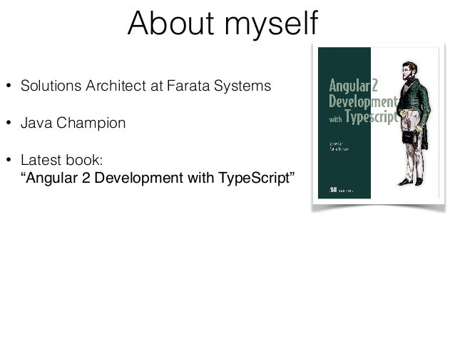 """About myself • Solutions Architect at Farata Systems • Java Champion • Latest book: """"Angular 2 Development with TypeScrip..."""