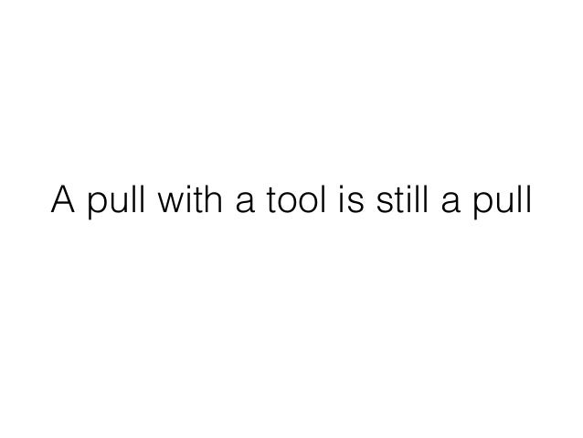 A pull with a tool is still a pull
