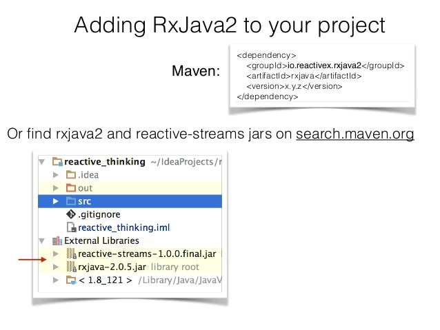Adding RxJava2 to your project Or find rxjava2 and reactive-streams jars on search.maven.org <dependency> <groupId>io.react...