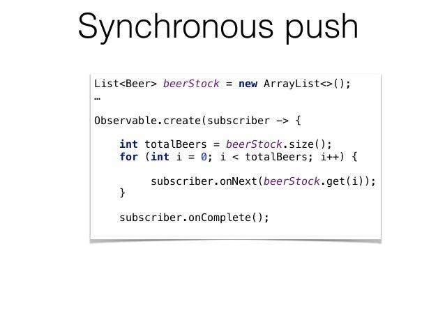 Synchronous push List<Beer> beerStock = new ArrayList<>(); … Observable.create(subscriber -> {  int totalBeers = beerSto...