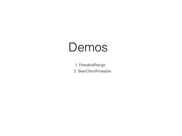 Demos  1. FlowableRange 2. BeerClientFlowable