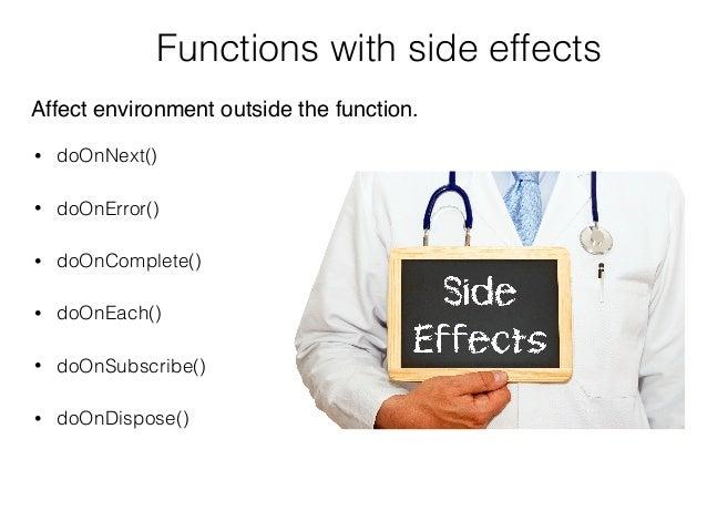 Functions with side effects • doOnNext() • doOnError() • doOnComplete() • doOnEach() • doOnSubscribe() • doOnDispose() Aff...