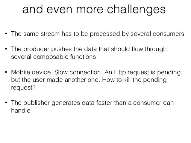and even more challenges • The same stream has to be processed by several consumers • The producer pushes the data that sh...