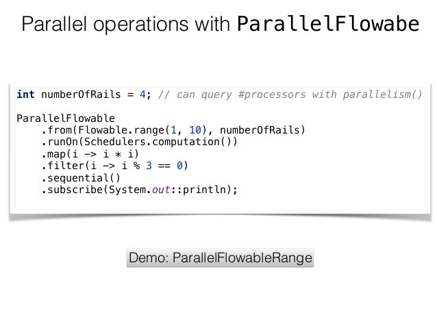 Parallel operations with ParallelFlowabe int numberOfRails = 4; // can query #processors with parallelism()  ParallelFlo...