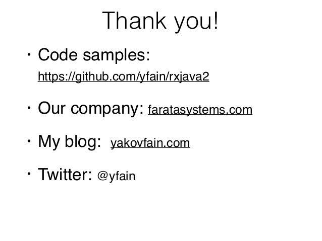 Thank you! • Code samples:  https://github.com/yfain/rxjava2 • Our company: faratasystems.com • My blog: yakovfain.com • ...