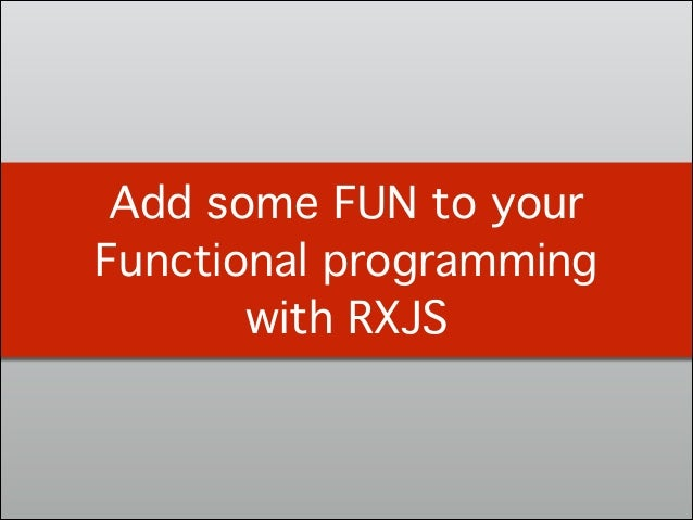 Add some FUN to your Functional programming with RXJS