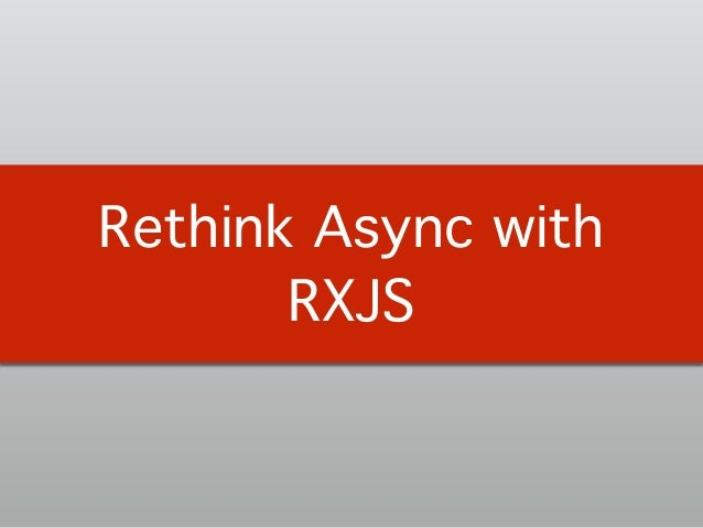 Rethink Async with RXJS