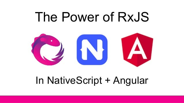 The Power of RxJS in Nativescript + Angular