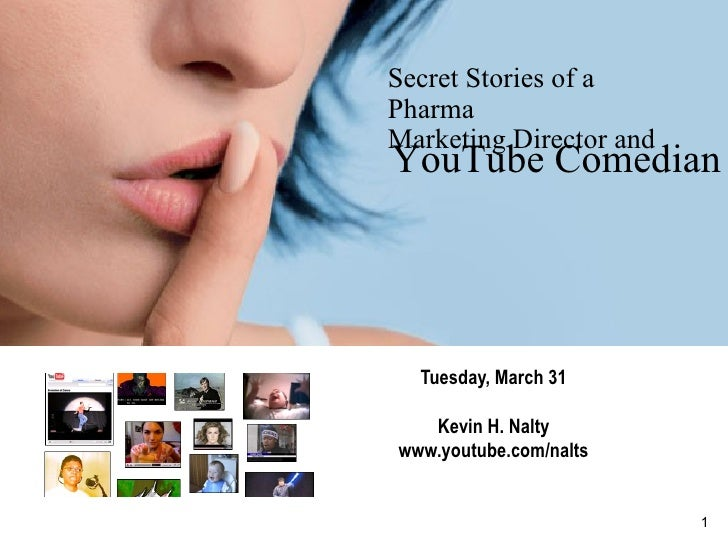Secret Stories of a Pharma  Marketing Director and Tuesday, March 31 Kevin H. Nalty www.youtube.com/nalts YouTube Comedian