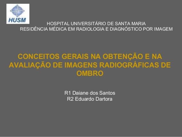 HOSPITAL UNIVERSITÁRIO DE SANTA MARIA RESIDÊNCIA MÉDICA EM RADIOLOGIA E DIAGNÓSTICO POR IMAGEM CONCEITOS GERAIS NA OBTENÇÃ...