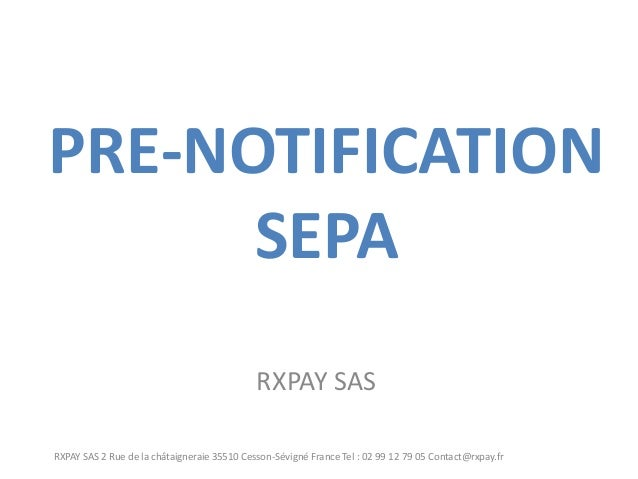 PRE-NOTIFICATION SEPA  RXPAY SAS  RXPAY SAS 2 Rue de la châtaigneraie 35510 Cesson-Sévigné France Tel : 02 99 12 79 05 Con...