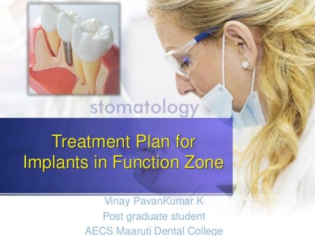 Treatment Plan for Implants in Function Zone Vinay PavanKumar K Post graduate student AECS Maaruti Dental College