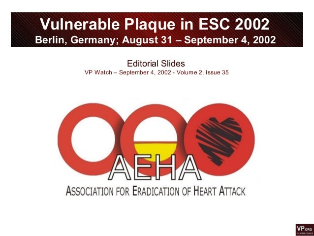 Editorial Slides VP Watch – September 4, 2002 - Volume 2, Issue 35 Vulnerable Plaque in ESC 2002 Berlin, Germany; August 3...