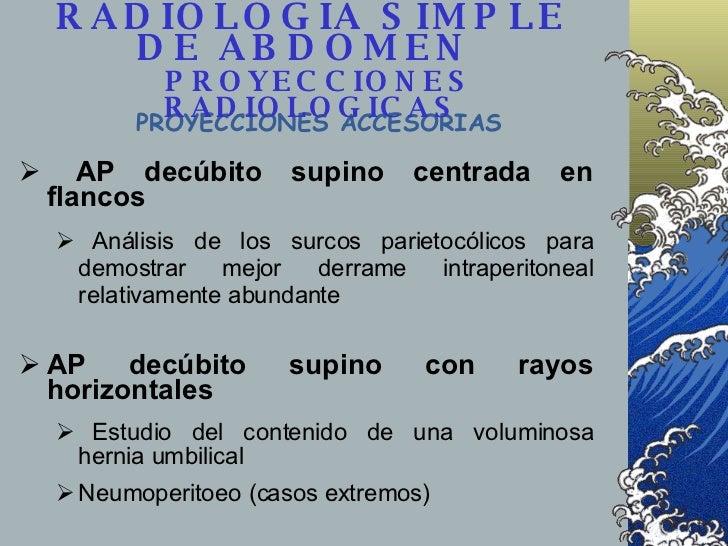 <ul><li>AP decúbito supino centrada en flancos </li></ul><ul><ul><li>Análisis de los surcos parietocólicos para demostrar ...